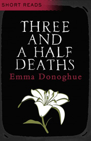 Three and a Half Deaths by Emma Donoghue